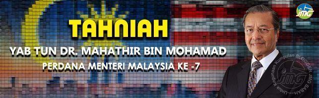 TAHNIAH BUAT TUN DR. MAHATHIR MOHAMAD PERDANA MENTERI MALAYSIA YANG KE 7